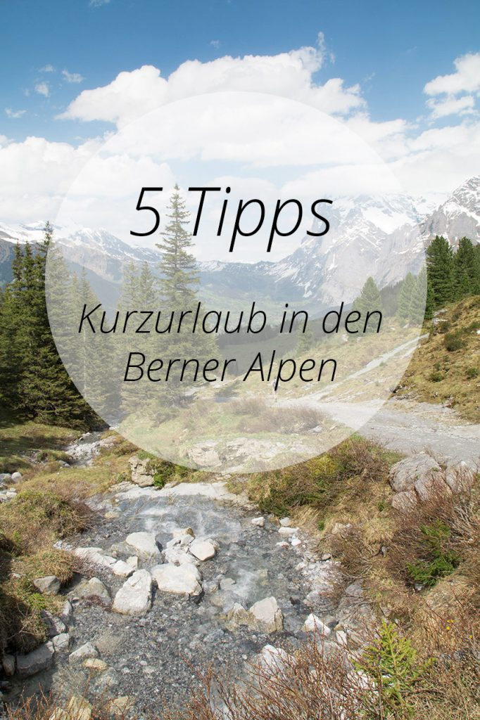 5 Tipps Kurzurlaub in den Berner Alpen